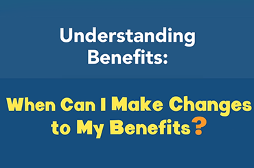 When Can I Make Changes to My Benefits?