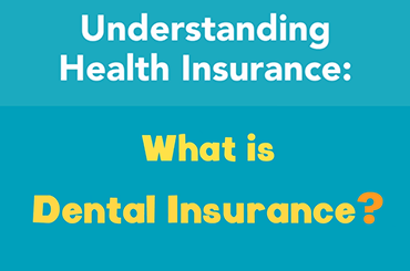 What is Dental Insurance?